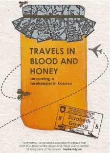 Front cover of 'Travels in Blood and Honey; becoming a beekeeper in Kosovo' by Elizabeth Gowing